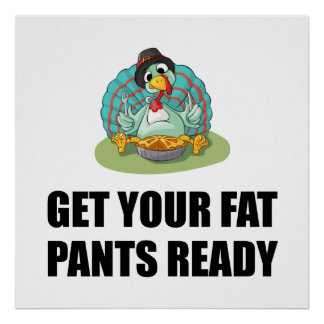 Get Your Fat Pants Ready Thanksgiving Turkey Poster