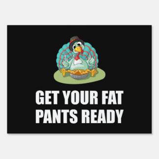 Get Your Fat Pants Ready Thanksgiving Turkey Sign