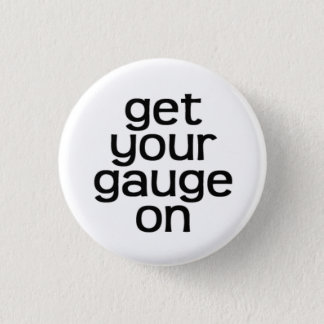 Get Your Gauge On Button