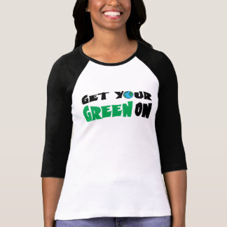 Get Your Green On T Shirt