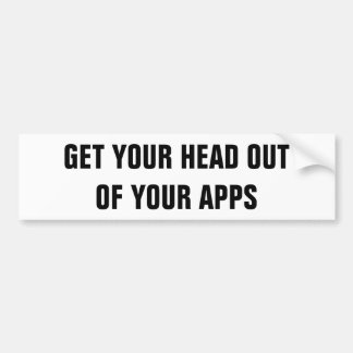 Get Your Head Out Of Your Apps Bumper Sticker