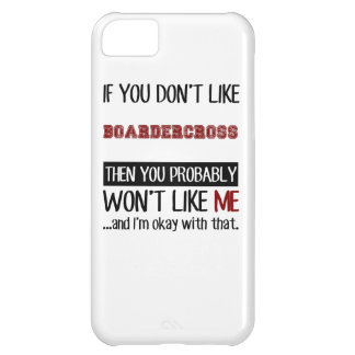 Get Your If You Don't Like Boardercross Then You P Case For iPhone 5C