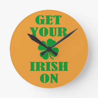 GET YOUR IRISH ON ROUND WALLCLOCK