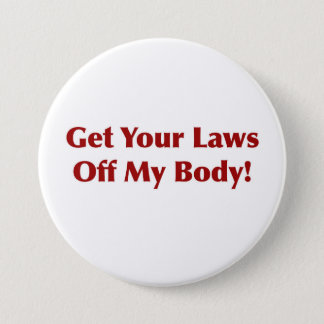 Get Your Laws Off My Body! Pinback Button