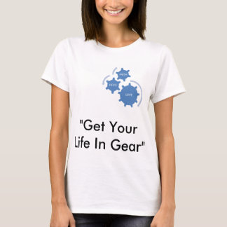 Get Your Life In Gear T-Shirt