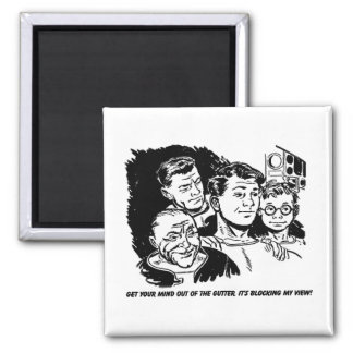 Get your  mind out of the gutter. Humor 2 Inch Square Magnet