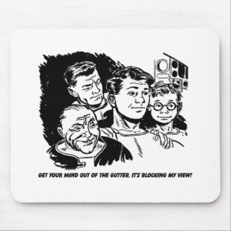 Get your  mind out of the gutter. Humor Mouse Pad