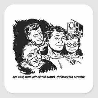 Get your  mind out of the gutter. Humor Square Sticker