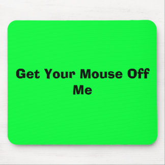 Get Your Mouse Off Me Comedy Mouse Pad