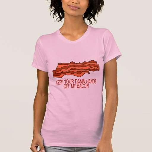 Get Your Own Bacon T Shirt