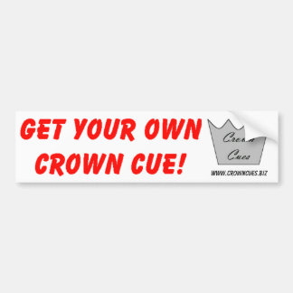 Get Your Own Crown Cue Bumper Sticker