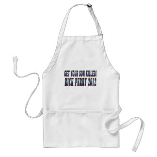 Get your son killed! Rick perry 2012 Adult Apron
