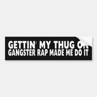 Gettin My Thug On, Funny Bumper Sticker