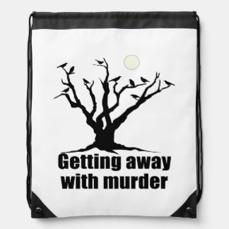 Getting Away with Murder Drawstring Backpack