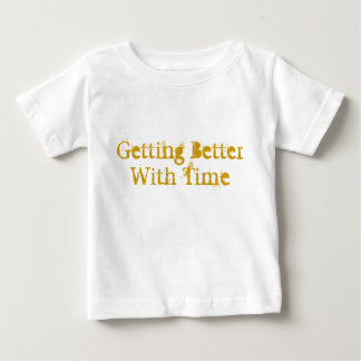 Getting Better With Time Infant Wear Baby T-Shirt