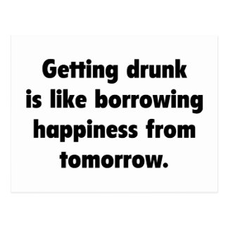Getting Drunk Is Like Borrowing Happiness From Tom Postcard