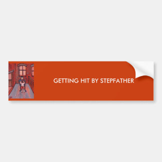 Getting hit by stepfather bumper sticker