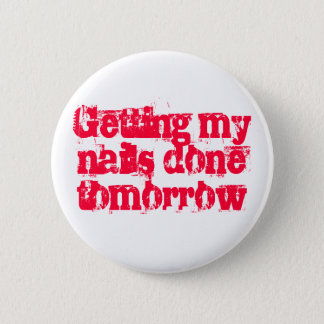 Getting my nails done tomorrow pinback button