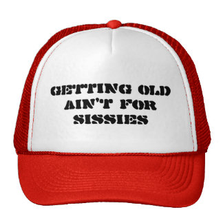 Getting Old Ain't For Sissies - Trucker Style Hat