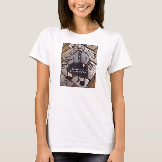 GETTING OLD IS INEVITABLE GROWING UP IS OPTIONAL T-Shirt