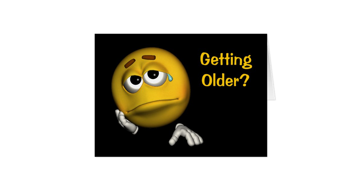 Getting Old Smiley Face Funny Birthday Card – Funny Birthday Cards About Getting Old