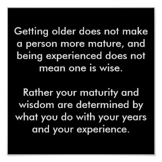 Getting older does not make a person more matur... poster