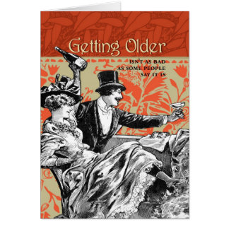 Getting Older Isn't As Bad Greeting Card