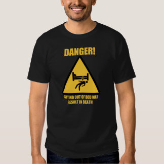 Getting Out Of Bed May Result In Death Tee Shirt