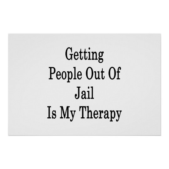 Getting People Out Of Jail Is My Therapy Poster