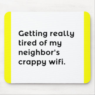 GETTING REALLY TIRED OF MY NEIGHBORS CRAPPY WIFI F MOUSE PAD