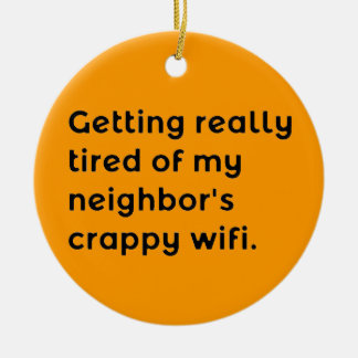 GETTING REALLY TIRED OF MY NEIGHBORS CRAPPY WIFI F CHRISTMAS ORNAMENT
