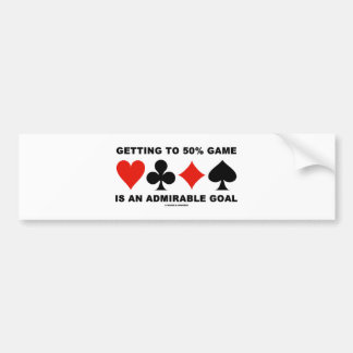 Getting To 50% Game Is An Admirable Goal Bumper Sticker