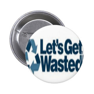 Getting wasted! pinback button