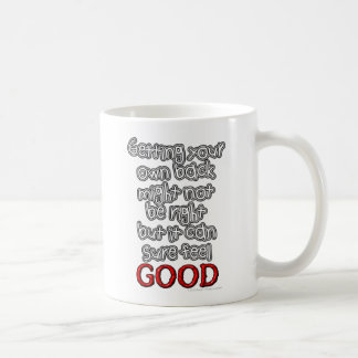Getting your own back might not be right but... classic white coffee mug