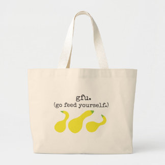 gfu./ (go feed yourself.) squash large tote bag