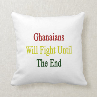 Ghanaians Will Fight Until The End Pillow