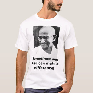 Ghandi, Sometimes one man can make a difference! T-Shirt