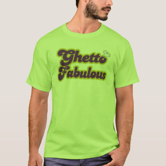 ghetto fabulous T-Shirt