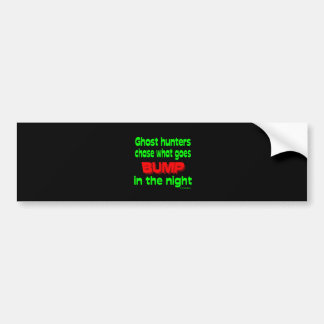 Ghost Hunters Chase What Goes Bump Bumper Sticker