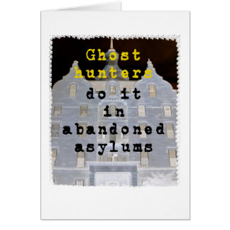 Ghost hunters do it in abandoned asylums card