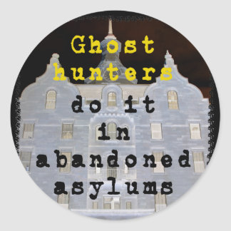 Ghost hunters do it in abandoned asylums classic round sticker