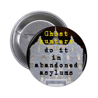 Ghost hunters do it in abandoned asylums pinback button