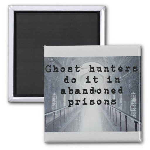 Ghost hunters do it in abandoned prisons magnets zazzle for Does ghost hunter m2 app really work