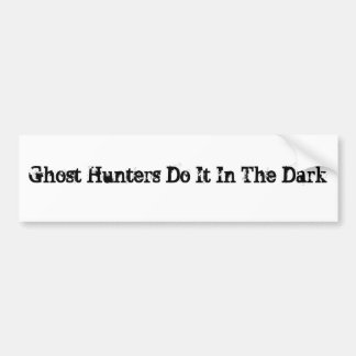 Ghost Hunters Do It In The Dark Car Bumper Sticker