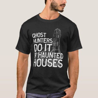 Ghost Hunters Do It T-Shirt