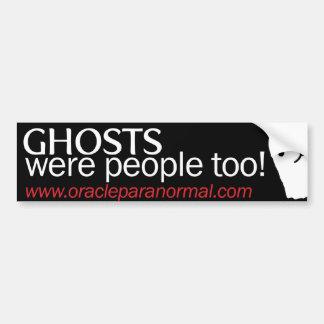 Ghosts Were People Too! Car Bumper Sticker