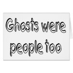 Ghosts Were People Too Greeting Card
