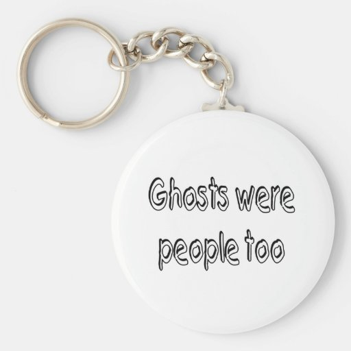 Ghosts Were People Too Keychain