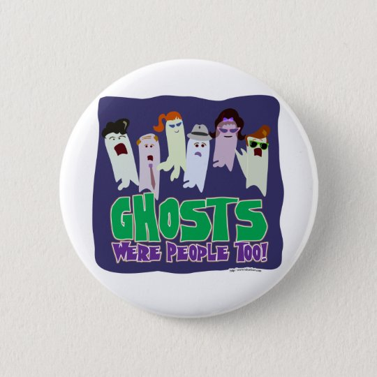 Ghosts were people too. pinback button