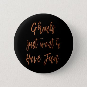 Halloween Themed Ghouls Just Want to Have Fun Halloween Button